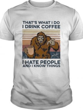 Bigfoot I Drink Coffee I Hate People And I Know Things Vintage shirt