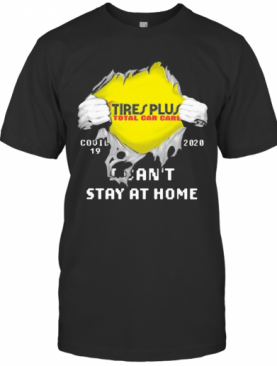 Blood Insides Tire Plus Total Car Care Covid 19 2020 I Can'T Stay At Home T-Shirt