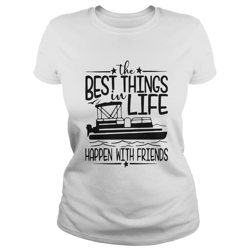 Boating The Best Things In Life Happen With Friends Classic Ladies