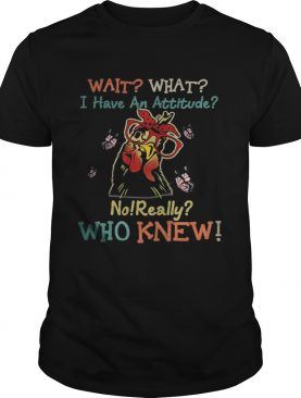 Chicken butterflies wait what i have an attitude no really who knew shirt