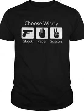 Choose Wisely Glock Paper Scissors shirt