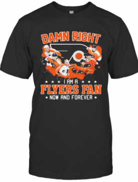 Damn Right I Am A Philadelphia Flyers Fan Now And Forever Stars T-Shirt