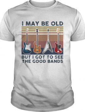 Guitars i may be old but i got to see the good bands vintage retro shirt