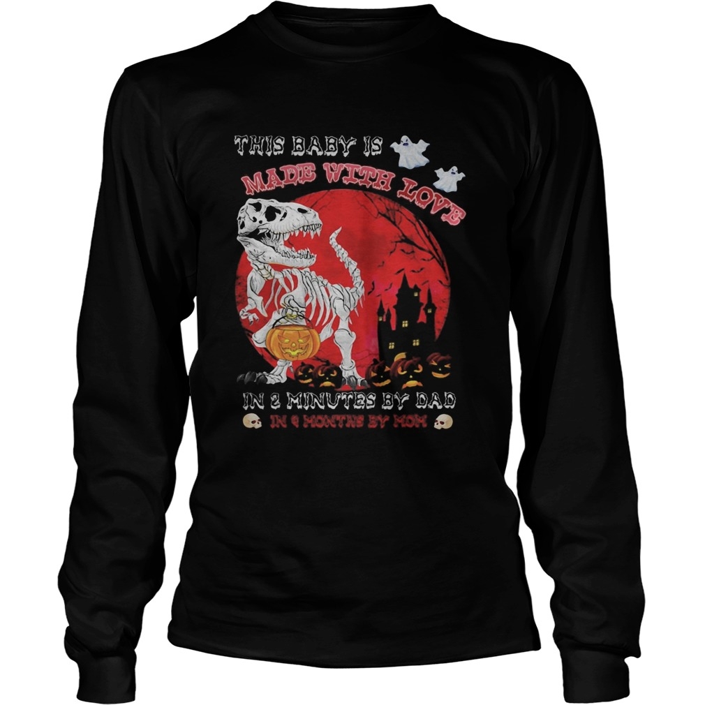 Halloween dinosaur this baby is made with love in 3 minutes by dad in month by mom sunset Long Sleeve