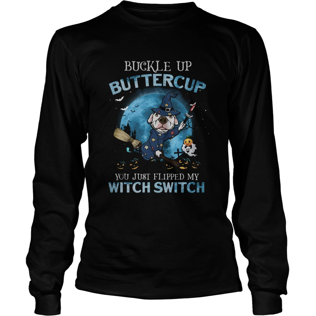 Halloween pitbull buckle up buttercup you just flipped my witch switch Long Sleeve