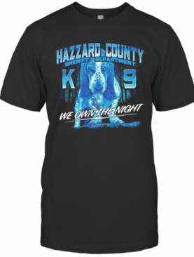 Hazzard County Sheriff Department K9 We Own The Night T-Shirt
