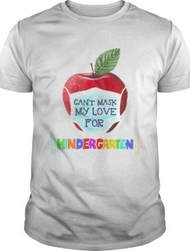 I Cant Mask The Love for My Students Kindergarten Teachers shirt