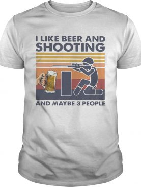 I Like Beer And Shooting And Maybe 3 People Vintage shirt