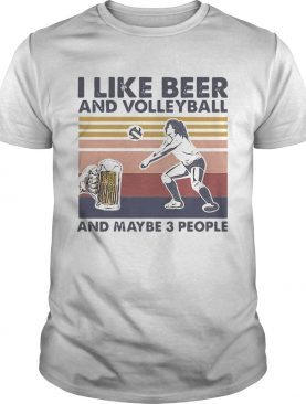 I Like Beer And Volleyball And Maybe 3 People Vintage shirt