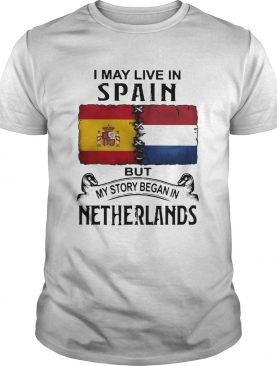 I May Live In SPAIN But My Story Began In NETHERLANDS Halloween shirt