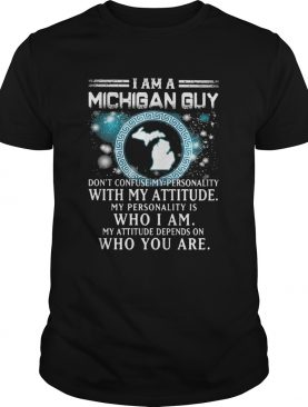I am a michigan guy dont confuse my personality with my attitude my personality is who i am my att