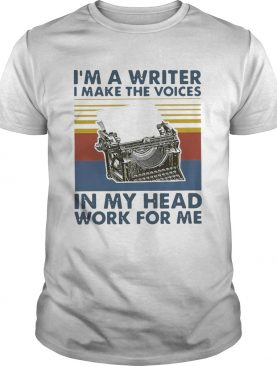 Im A Writer I Make The Voices In My Head Work For Me Vintage shirt