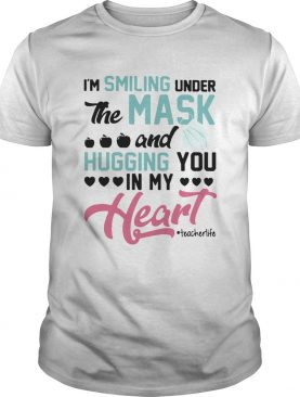Im Smiling Under The Mask And Hugging You In My Heart Techerlife shirt