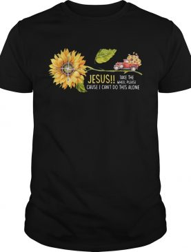 Jesus Take The Wheel Please Cause I Cant Do This Alone Truck Sunflower shirt