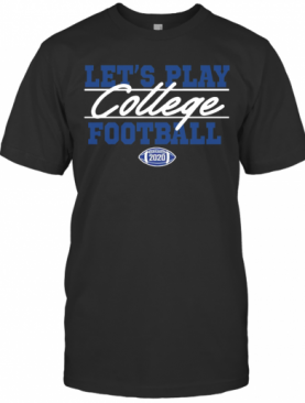 Lets Play College Football 2020 T-Shirt