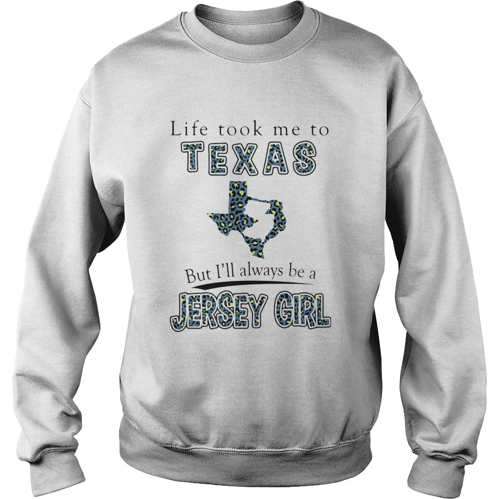 Life Took Me To Texas But Ill Always Be A Jersey Girl Map Sweatshirt