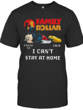 Mickey Mouse Family Dollar Covid 19 2020 I Can'T Stay At Home T-Shirt