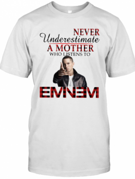 Never Underestimate A Mother Who Listens To Eminem T-Shirt