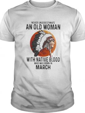 Never Underestimate An Old Woman With Native Blood Who Was Born In March Sunset shirt