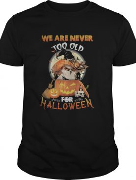 Owl we are never too old for halloween shirt