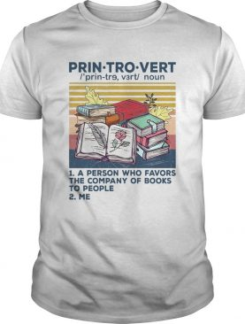 Printrovert A Person Who Favors The Company Of Book To People Vintage shirt