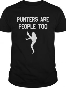 Punters are people too shirt