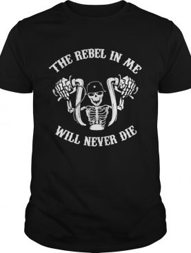 Skeleton riding motorcycle the rebel in me will never die shirt