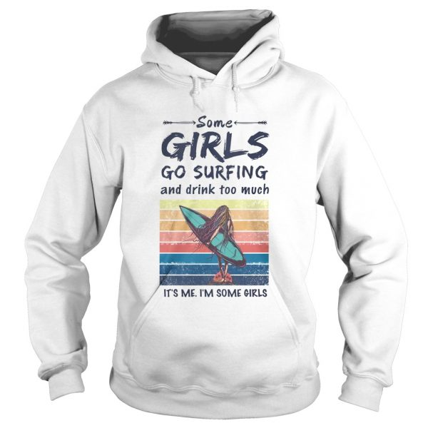 Some Girls Go Surfing And Drink Too Much Its Me Im Some Girls Vintage Retro  Hoodie