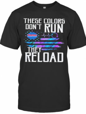 These Colors Don'T Run They Reload Costco Wholesale Logo American Flag Independence Day T-Shirt