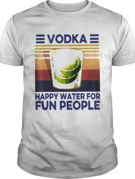 Top Vodka Happy Water For Fun People Vintage shirt