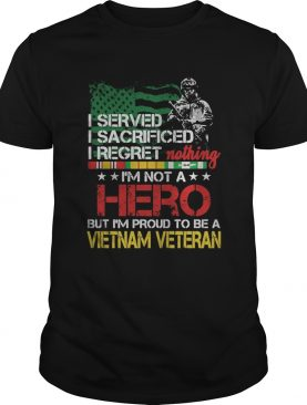 Veteran i served i sacrificed i regret nothing im not a hero american flag independence day shirt