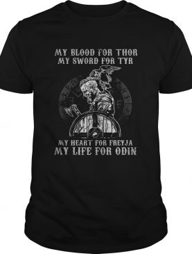 Viking my blood for thor my sword for tyr my heart for freyja my life for odin shirt