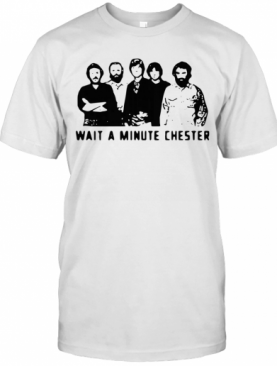 Wait A Minute Chester The Weight The Band T-Shirt
