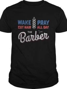 Wake Pray Cut Hair All Day The Barber shirt