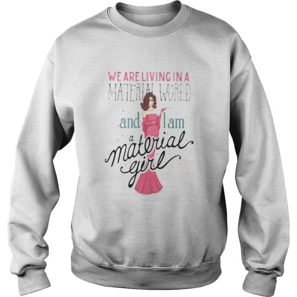 We are living in a material world and i am a material girl  Sweatshirt