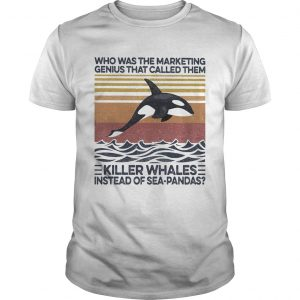 Who was the marketing genius that called them killer whales instead of seapandas vintage retro shi Unisex