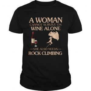 A Woman Cannot Survive On Wine Alone She Also Needs To Go Rock Climbing  Unisex