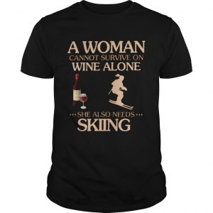 A Woman Cannot Survive On Wine Alone She Also Needs To Go Skiing  Unisex