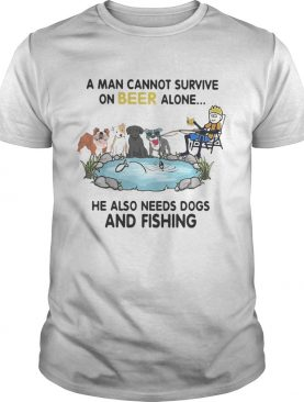 A man cannot survive on beer alone he also needs a dog and fishing shirt