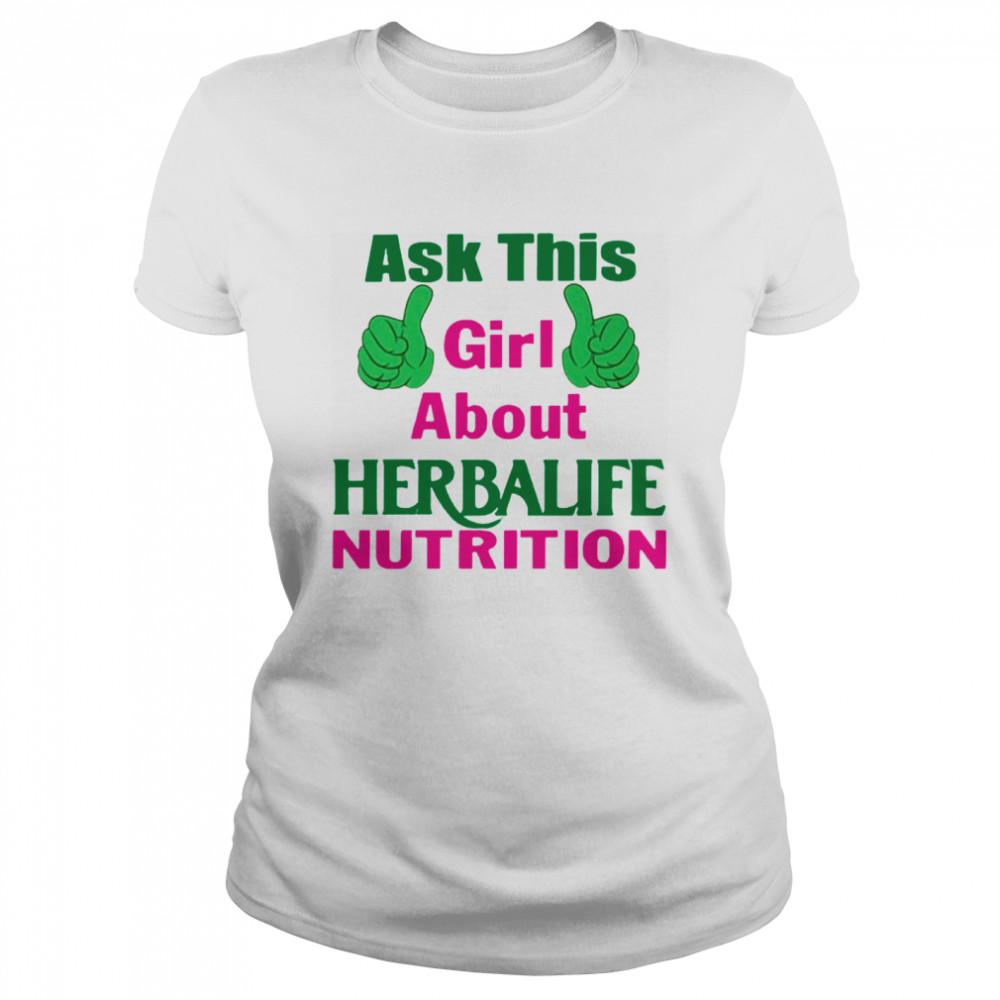 Ask This Girl About Herbalife Nutrition Classic Women's T-shirt