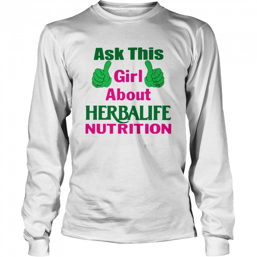 Ask This Girl About Herbalife Nutrition Long Sleeved T-shirt