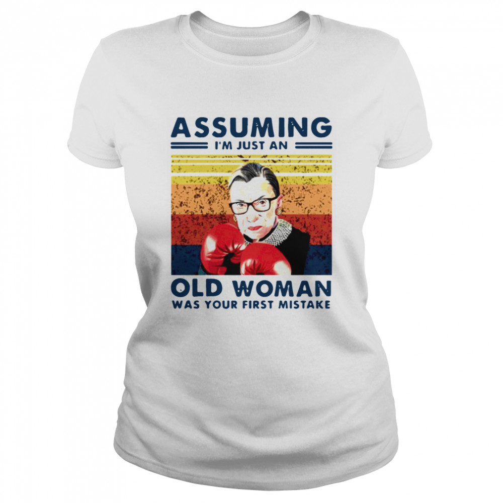 Assuming Im Just An Old Woman Was Your First Mistake Ruth Bader Ginsburg Boxing Classic Women's T-shirt