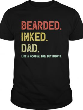 Beared Inked Dad Like A Normal Dad But Badass shirt