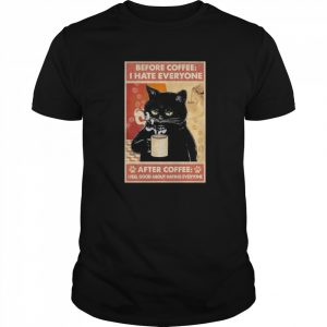 Before Coffee I Hate Everyone Cat With Coffee After Coffee I Feel Good About Hating Everyone Black Cat  Classic Men's T-shirt