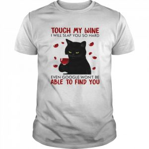 Black cat touch my wine i will slap you so hard even google won't be able to find you  Classic Men's T-shirt
