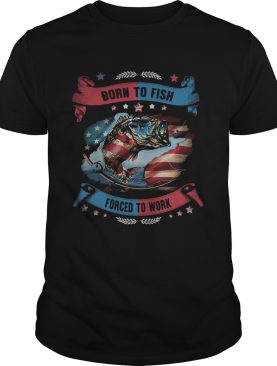 Born To Fish Forced To Work Fishing American Flag Independence Day shirt
