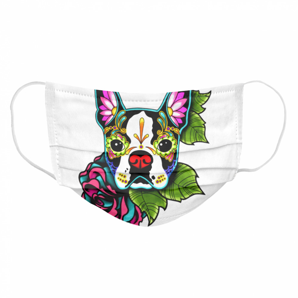 Boston Terrier In Black Day Of The Dead Sugar Skull Dog Cloth Face Mask