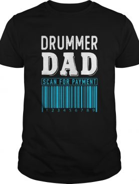 Drummer Dad Scan For Payment shirt