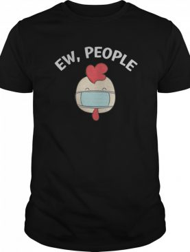 Ew People Cock wearing a face mask shirt
