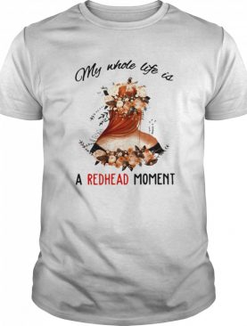 Floral My Whole Life Is A Redhead Moment shirt